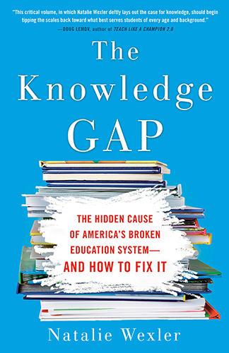 The Knowledge Gap: The hidden cause of America's broken education system - and how to fix it - by Natalie Wexler