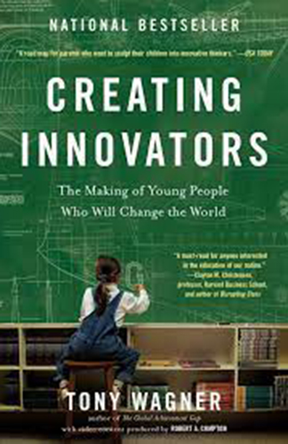 Creating Innovators:The Making of Young People Who Will Change the World - by Tony Wagner