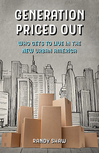 Generation Priced out: Who Gets to Live in the New Urban America - Randy Shaw