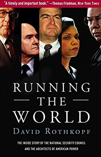 Running the World: The Inside Story of the National Security Council and the Architects of American Power - by David Rothkopf