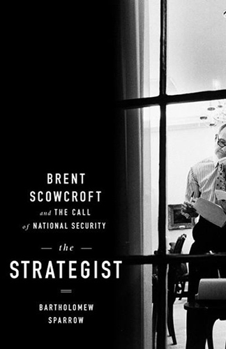 The Strategist: Brent Scowcroft and the Call of National Security - by Bartholomew Sparrow