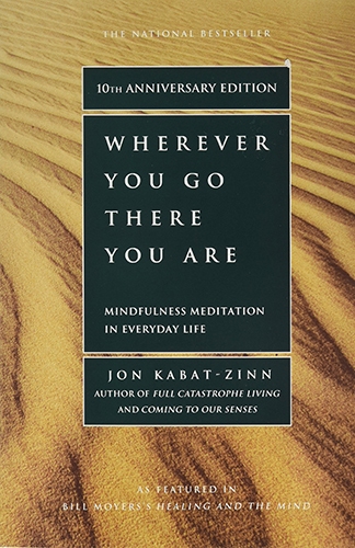 Wherever You Go, There You Are: Mindfulness Meditation in Everyday Life Paperback (10th Anniversary Edition) - by Jon Kabat-Zinn